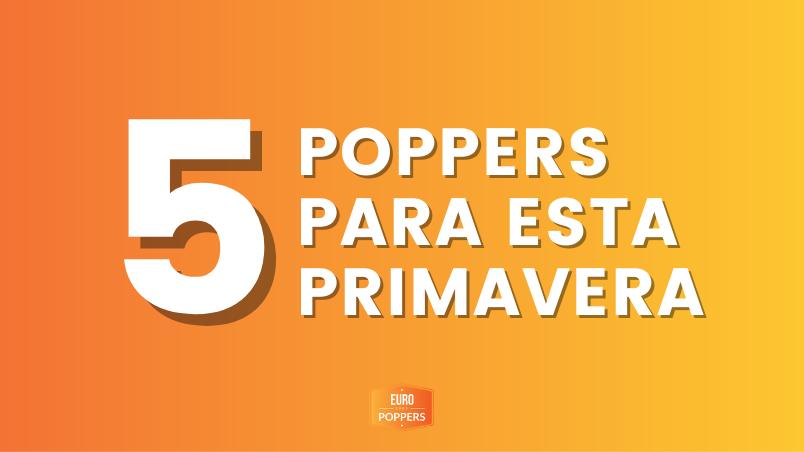 ¡Top 5 de los mejores poppers para esta primavera!